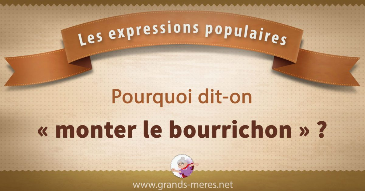 Monter le bourrichon